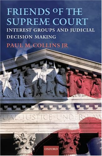 Friends of the Supreme Court Interest Groups and Judicial Decision Making  2008 edition cover