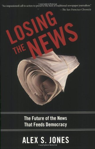 Losing the News The Future of the News That Feeds Democracy  2010 edition cover