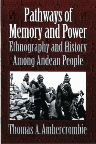Pathways of Memory and Power Ethnography and History among an Andean People  1998 edition cover