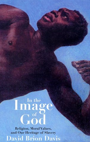 In the Image of God Religion, Moral Values, and Our Heritage of Slavery  2001 9780300088144 Front Cover