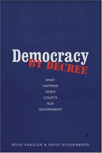 Democracy by Decree What Happens When Courts Run Government  2004 edition cover