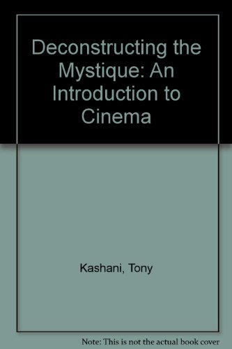 Deconstructing the Mystique : An Introduction to Cinema Revised 9780757523144 Front Cover