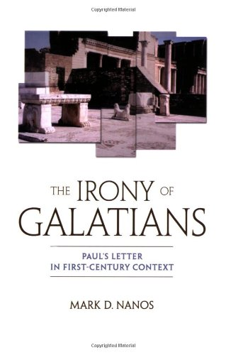Irony of Galatians Paul's Letter in First-Century Context  2002 edition cover