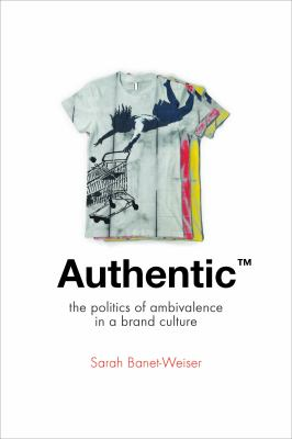 Authentic The Politics of Ambivalence in a Brand Culture  2012 edition cover