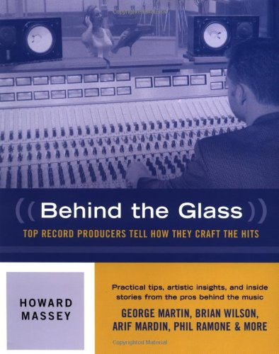 Behind the Glass Top Record Producers Tell How They Craft the Hits  2000 edition cover