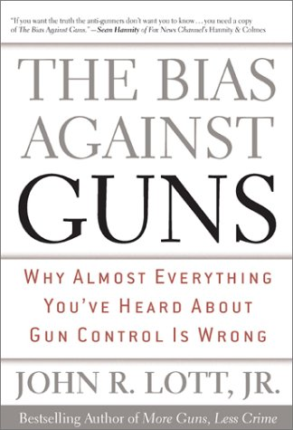Bias Against Guns Why Almost Everything You've Heard about Gun Control Is Wrong  2003 edition cover