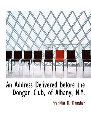 Address Delivered Before the Dongan Club, of Albany, N Y  N/A 9781115212144 Front Cover