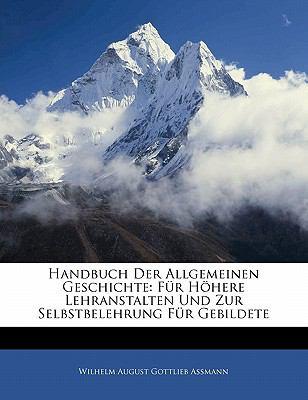 Handbuch Der Allgemeinen Geschichte: F�r H�here Lehranstalten Und Zur Selbstbelehrung F�r Gebildete  N/A edition cover