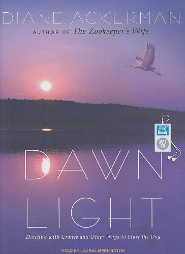 Dawn Light: Dancing With Cranes and Other Ways to Start the Day  2009 9781400163144 Front Cover