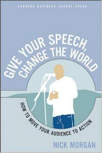 Give Your Speech, Change the World How to Move Your Audience to Action  2005 edition cover