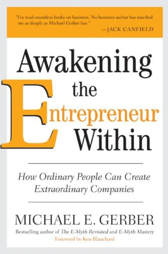 Awakening the Entrepreneur Within How Ordinary People Can Create Extraordinary Companies  2008 9780061568145 Front Cover