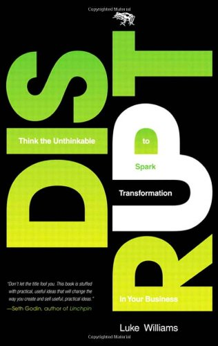 Disrupt Think the Unthinkable to Spark Transformation in Your Business  2011 edition cover