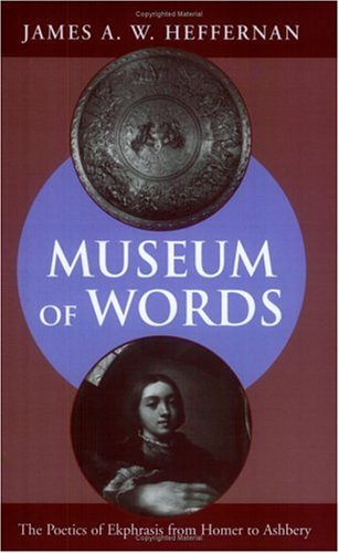 Museum of Words The Poetics of Ekphrasis from Homer to Ashbery  1993 edition cover
