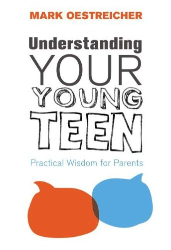 Understanding Your Young Teen Practical Wisdom for Parents  2011 edition cover