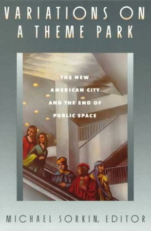 Variations on a Theme Park The New American City and the End of Public Space  1992 edition cover