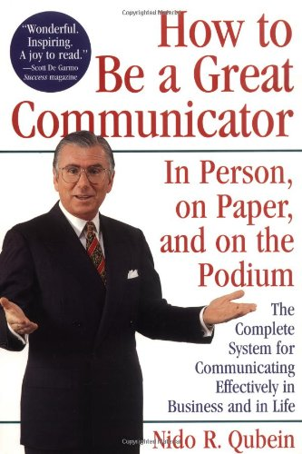 How to Be a Great Communicator In Person, on Paper, and on the Podium  1996 9780471163145 Front Cover