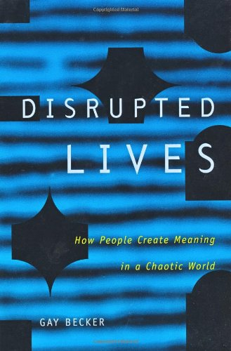 Disrupted Lives How People Create Meaning in a Chaotic World  1999 edition cover