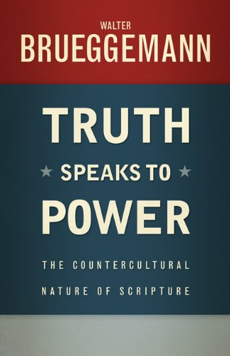 Truth Speaks to Power The Countercultural Nature of Scripture  2013 edition cover