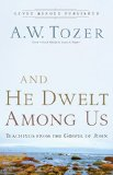 And He Dwelt among Us Teachings from the Gospel of John N/A edition cover