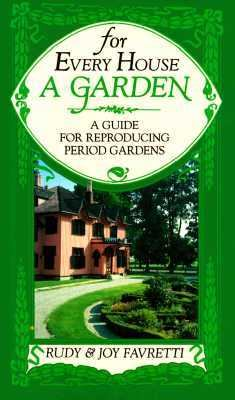 For Every House a Garden A Guide for Reproducing Period Gardens 2nd (Reprint) edition cover