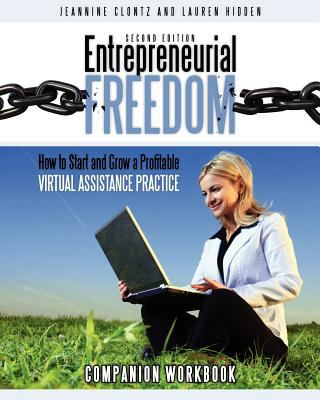 Entrepreneurial Freedom How to Start and Grow a Profitable Virtual Assistance Practice Companion Workbook 2nd 9780978594145 Front Cover