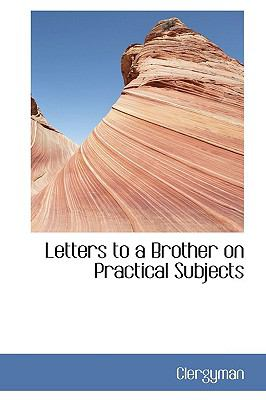 Letters to a Brother on Practical Subjects  N/A edition cover