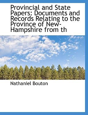 Provincial and State Papers : Documents and Records Relating to the Province of New-Hampshire from Th N/A 9781116809145 Front Cover