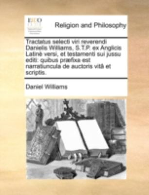 Tractatus Selecti Viri Reverendi Danielis Williams, S T P Ex Anglicis Latin� Versi, et Testamenti Sui Jussu Editi Quibus pr�fixa est narratiuncula D N/A edition cover