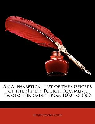 Alphabetical List of the Officers of the Ninety-Fourth Regiment, Scotch Brigade, from 1800 To 1869 N/A edition cover