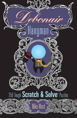 Debonair Hangman 250 Tough Scratch and Solve Puzzles N/A 9781402766145 Front Cover