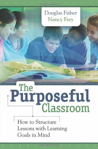 Purposeful Classroom How to Structure Lessons with Learning Goals in Mind  2011 edition cover
