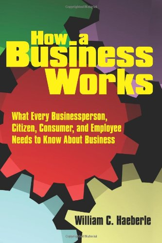 How a Business Works What Every Businessperson, Citizen, Consumer, and Employee Needs to Know about Business  2008 edition cover