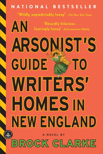 Arsonist's Guide to Writers' Homes in New England  N/A 9781565126145 Front Cover