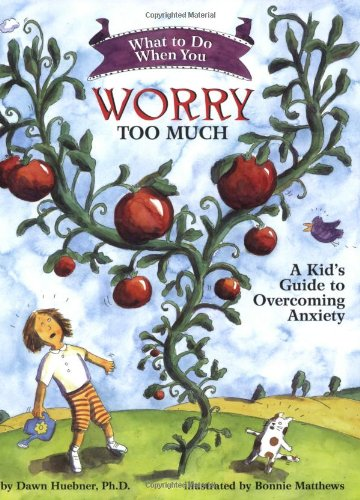 What to Do When You Worry Too Much A Kid's Guide to Overcoming Anxiety  2006 9781591473145 Front Cover