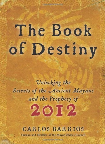 Book of Destiny Unlocking the Secrets of the Ancient Mayans and the Prophecy of 2012  2009 9780061574146 Front Cover