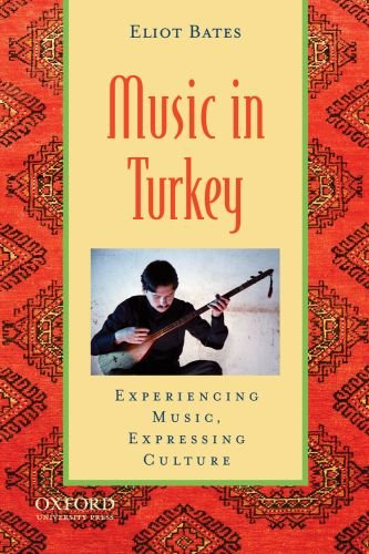 Music in Turkey Experiencing Music, Expressing Culture  2011 9780195394146 Front Cover