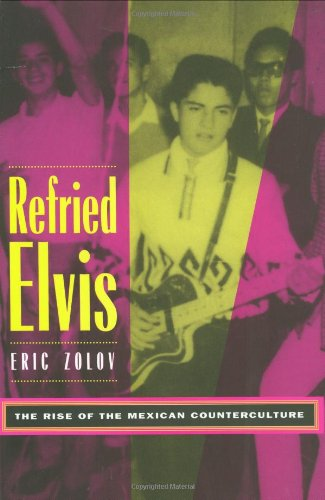 Refried Elvis The Rise of the Mexican Counterculture  1999 edition cover