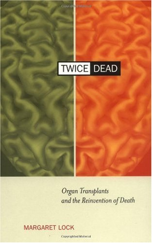 Twice Dead Organ Transplants and the Reinvention of Death  2002 edition cover
