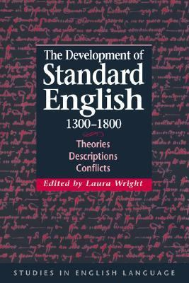 Development of Standard English, 1300-1800 Theories, Descriptions, Conflicts  2000 9780521771146 Front Cover