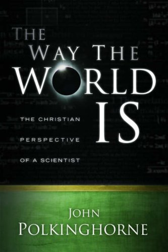 Way the World Is The Christian Perspective of a Scientist  2007 edition cover