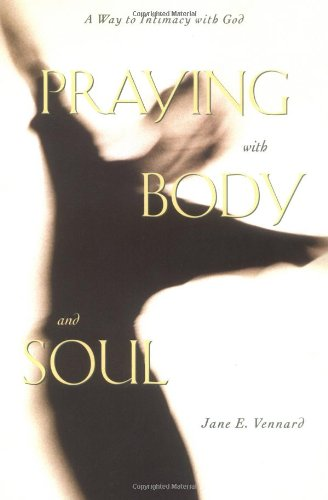 Praying with Body and Soul A Way to Intimacy with God N/A 9780806636146 Front Cover