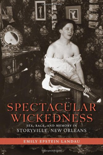 Spectacular Wickedness Sex, Race, and Memory in Storyville, New Orleans  2013 edition cover
