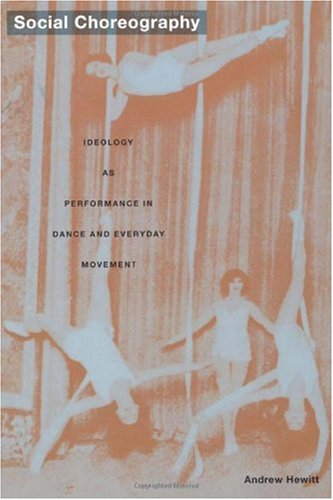 Social Choreography Ideology as Performance in Dance and Everyday Movement  2005 edition cover