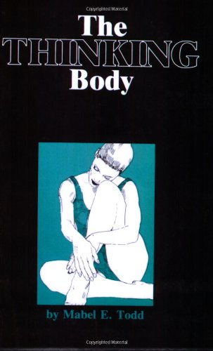 Thinking Body A Study of the Balancing Forces of Dynamic Man  2006 (Reprint) 9780871270146 Front Cover