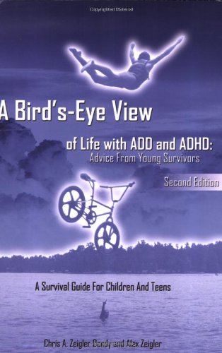 Bird's-Eye View of Life with ADD and ADHD : Advice from young survivors, second Edition 2nd 2007 (Revised) edition cover