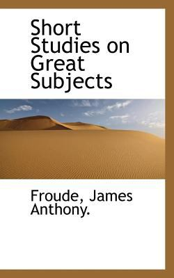 Short Studies on Great Subjects  N/A 9781113171146 Front Cover