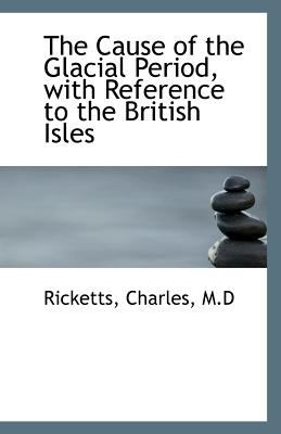 Cause of the Glacial Period, with Reference to the British Isles N/A 9781113548146 Front Cover