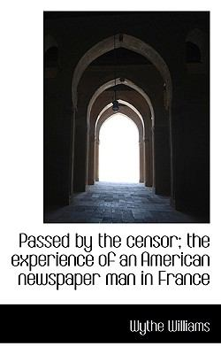 Passed by the Censor; the Experience of an American Newspaper Man in France  N/A 9781116688146 Front Cover
