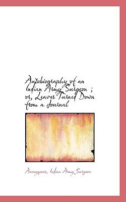 Autobiography of an Indian Army Surgeon; or, Leaves Turned down from a Journal  N/A 9781116787146 Front Cover