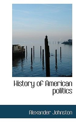 History of American Politics  N/A 9781116828146 Front Cover